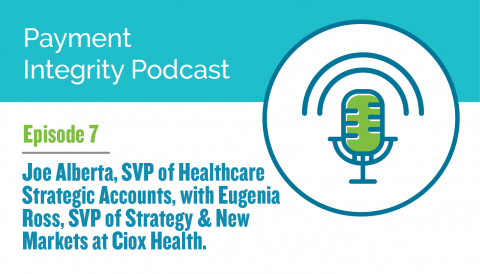 Equian Payment Integrity Podcast Episode 7: Joe Alberta, SVP of Healthcare Strategic Accounts at Equian, with Eugenia Ross, SVP of Strategy & New Markets at Ciox Health.