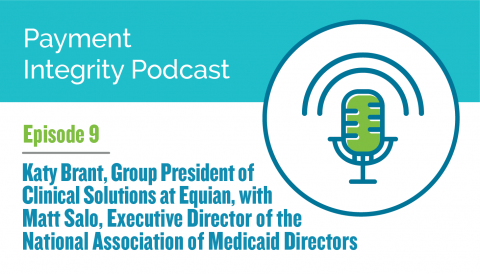 Equian Payment Integrity Podcast Episode 9: Katy Brant, Group President of Clinical Solutions at Equian, with Matt Salo, Executive Director of the National Association of Medicaid Directors