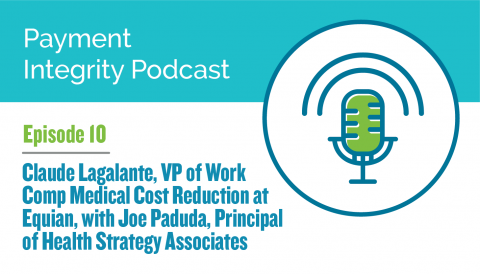 Equian Payment Integrity Podcast Episode 10: Claude Lagalante, VP of Work Comp Medical Cost Reduction at Equian, with Joe Paduda, Principal of Health Strategy Associates